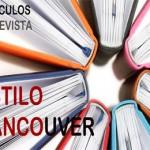 Cómo elaborar Referencias Bibliográficas en estilo VANCOUVER para ARTÍCULOS DE REVISTA