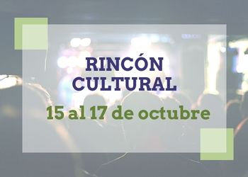 Rincón Cultural 15-17 octubre