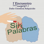 """""""Si(n) palabras"""" 1er Encuentro sobre Lenguaje y Daño Cerebral Adquirido"""