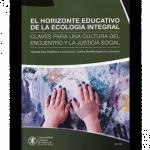 EL HORIZONTE EDUCATIVO DE LA ECOLOGÍA INTEGRAL