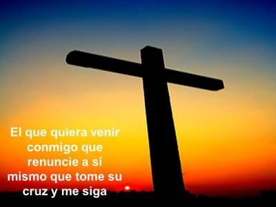 El que quiera venir conmigo que renuncie a sí mismo que tome su cruz y me siga