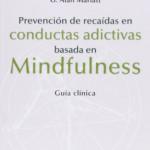 Bowen, S. Chawla, N. Marlatt, G. A. (2011). Prevención de recaídas en conductas adictivas basada en Mindfulness. Guía Clínica. Bilbao: Desclée De Brouwer.