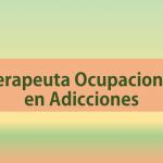 Terapeuta Ocupacional: Desconocida y esencial función en adicciones, por Lucía Calvo.