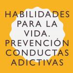 Habilidades para la vida en la prevención selectiva de conductas adictivas, por Román Rodríguez.